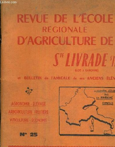 REVUE DE L'ECOLE REGIONALE D'AGRICULTURE DE STE LIVRADE LOT & GARONNE ET BULLETIN DE L'AMICALE DE SES ANCIENS ELEVES - 7E ANNEE - NUMERO SPECIAL MARCHE COMMUN - MARS 1962 - N°25 - AGRONOMIE ELEVAGE ARBORICULTURE FRUITIERE VITICULTURE ECONOMIE.