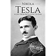 Nikola Tesla: A Life From Beginning to End (English Edition)