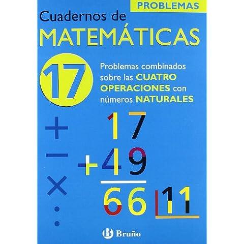 17 Problemas combinados sobre las 4 operaciones con naturales (Castellano - Material Complementario - Cuadernos De