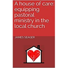 A house of care: equipping pastoral ministry in the local church