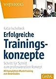 Erfolgreiche Trainingskonzepte: Schritt für Schritt zum professionellen Konzept (Whitebooks)