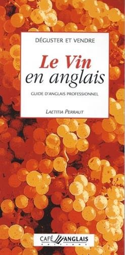 Déguster et vendre le vin en anglais : Guide d'anglais professionnel par Laetitia Perraut