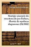 Strategie Raisonnee Des Ouvertures Du Jeu D'Echecs, Illustree de Nombreux Diagrammes (Sciences Sociales)