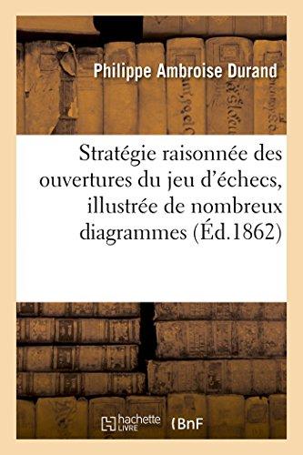 Stratégie raisonnée des ouvertures du jeu d'échecs, illustrée de nombreux diagrammes