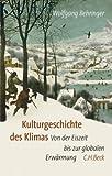 Kulturgeschichte des Klimas: Von der Eiszeit bis zur globalen Erwärmung by Wolfgang Behringer (2010-06-16) - Wolfgang Behringer