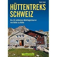 Hüttentreks Schweiz: Die 34 schönsten Mehrtagestouren von Hütte zu Hütte