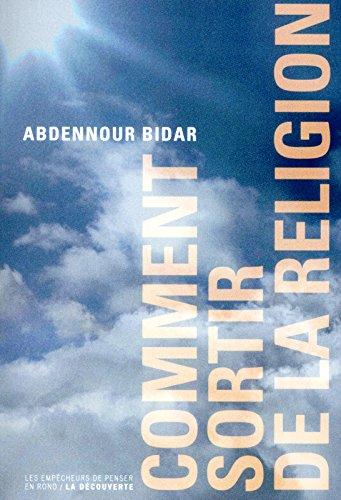 Comment sortir de la religion par Abdennour BIDAR