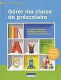 Gérer ma classe de préscolaire - Conseils pratiques, stratégies efficaces et activités stimulantes