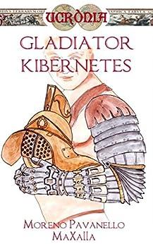 Gladiator Kibernetes (Ucrònia Vol. 1) di [Pavanello, Moreno, MaXalla]