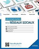 Les fiches outils des réseaux sociaux: 91 fiches opérationnelles - 80 conseils personnalisés - 43 cas pratiques - 100 illustrations