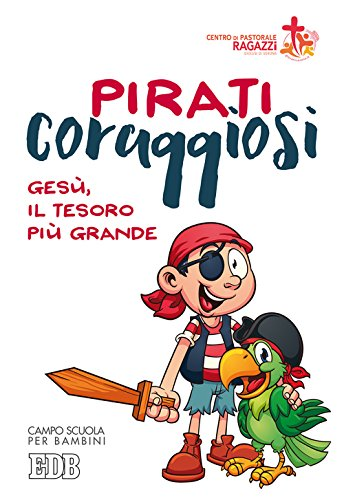 Pirati coraggiosi. Gesù, il tesoro più grande. Campo scuola per bambini (Campi scuola)