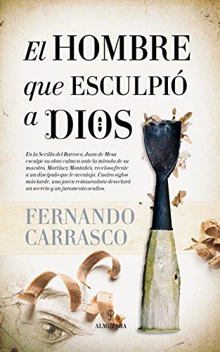 El hombre que esculpió a Dios (Novela) por Fernando Carrasco
