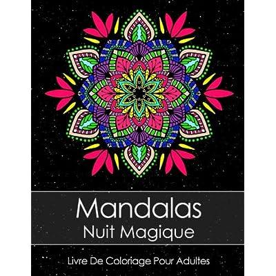 Livre De Coloriage Pour Adultes: Mandalas Nuit Magique