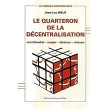 Le quarteron de la décentralisation : Contribuable, usager, électeur, citoyen de Jean-Luc Boeuf (1 octobre 2012) Broché