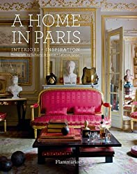 A Home in Paris: Interiors  Inspiration (Flammarion A Home)