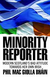 [( Minority Reporter: Scotland's Attitude Towards Her Own Irish * * )] [by: Phil Mac Giolla Bhain] [Aug-2013]