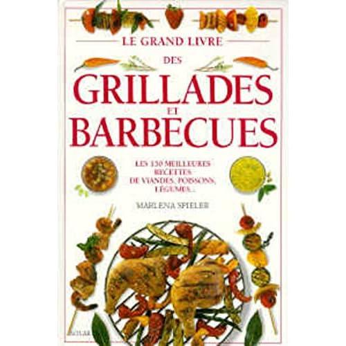 Le grand livre des grillades et barbecues