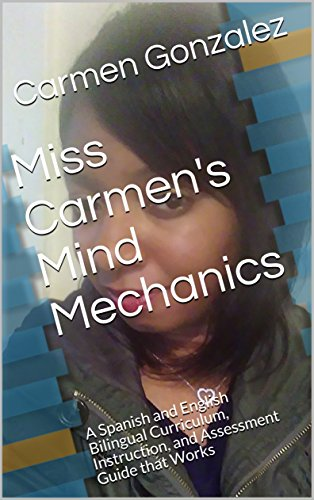 Miss Carmen's Mind Mechanics: A Spanish and English Bilingual Curriculum, Instruction, and Assessment Guide that Works