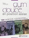 Gym Douce en Position Assise - 150 Exercices pour seniors, personnes à mobilité réduite ou en rééducation