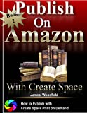 Publish on Amazon: How to Publish on Amazon, Publish a Createspace Book, Publish a Print on Demand Book, Publish a Printed Book (English Edition)