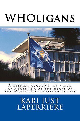 WHOligans: A witness account of fraud and bullying  at the heart of the  World Health Organization (English Edition)