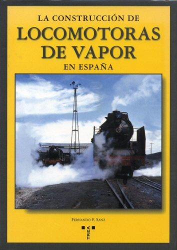 Descargar Libro La construcción de locomotoras de vapor en España (Rail) de Fernando F. Sanz