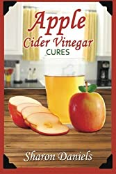 Apple Cider Vinegar Cures: Volume 4 (Miracle Healers From The Kitchen) by Sharon Daniels (2013-10-15)