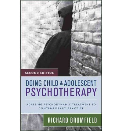 [(Doing Child and Adolescent Therapy: Adapting Psychodynamic Treatment to Contemporary Practice)] [Author: Richard Bromfield] published on (May, 2007)