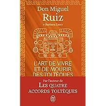L'art de vivre et de mourir des Toltèques : Le livre pour comprendre la sagesses toltèque