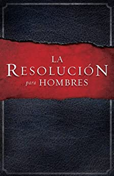 La Resolucion para Hombres (Spanish Edition) de [Kendrick, Stephen, Kendrink, Alex, Alcorn, Randy]
