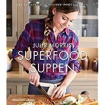 Superfood Suppen: 100 Rezepte für vegane Powersuppen (vegane Suppen, lecker & gesund)