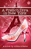 A French Diva in New York (The French Girl Series Book 4)