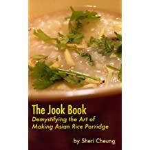 The Jook Book: Demystifying the Art of Making Asian Rice Porridge (English Edition)
