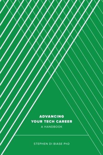 Advancing Your Tech Career: A Handbook by Stephen A. Di Biase PhD (2015-04-20)
