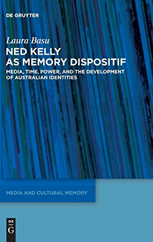 Ned Kelly as Memory Dispositif: Media, Time, Power, and the Development of Australian Identities (Media and Cultural Memory / Medien und kulturelle Erinnerung, Band 13)