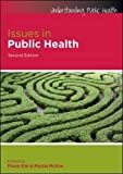 Issues in public health (UK Higher Education OUP Humanities & Social Sciences Health & Social Welfare)