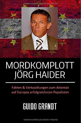 Mordkomplott Jörg Haider: Fakten & Vertuschungen zum Attentat auf Europas erfolgreichsten Populisten