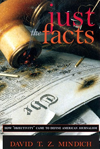 Just the Facts: How Objectivity Came to Define American Journalism by David T.Z. Mindich (1998-11-01)