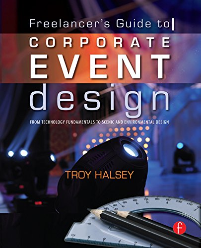 The Freelancer's Guide to Corporate Event Design: From Technology Fundamentals to Scenic and Environmental Design (English Edition) -