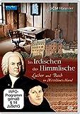 Im Irdischen das Himmlische - Luther und Bach in Mitteldeutschland