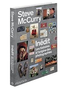 Steve McCurry inédit : Les histoires à l'origine des photographies - Steve McCurry