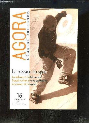 Agora Débats / Jeunesse, N°16 : La passion du sport - La violence à l'adolescence - Travail et droit de cité au Québec - Les jeunes et l'emploi.