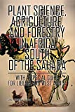 Plant Science, Agriculture, and Forestry in Africa South of the Sahara: With a Special Guide for Liberia and West Africa (English Edition)