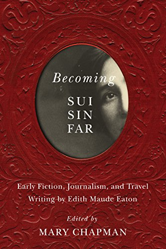 Becoming Sui Sin Far: Early Fiction, Journalism, and Travel Writing by Edith Maude Eaton (English Edition) -