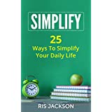 Simplify: 25 Ways To Simplify Your Daily Life (English Edition)