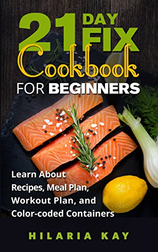 21-day-fix-cookbook-for-beginners-learn-about-recipes-meal-plan-workout-plan-and-color-coded-contain