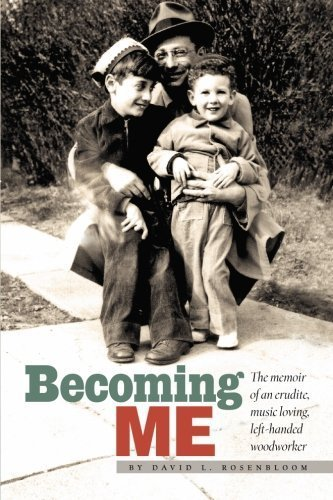 Becoming Me: The memior of an erudite, music loving, left-handed woodworker by David L. Rosenbloom (2009-10-21)