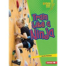 Train Like a Ninja (Lightning Bolt Books Ninja Mania)