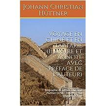 Voyage en Chine et en Tartarie (illustré et annoté avec préface de l'auteur): Biographie de Johann Christian Hüttner (1766 – 1847) sur son voyage en Chine (French Edition)