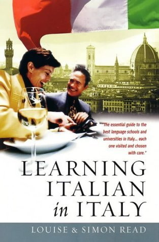 Learning Italian In Italy: The essential guide to the best language schools and universities in Italy... each one visited and chosen with care by Louise Read (2004-02-01)